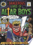 The Dangerous Lives of Altar Boys Is A Novel Of The Anarchic Joy Of
