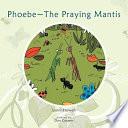 Phoebe the Praying Mantis Developed Between A Female Praying Mantis