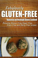 Fabulously Gluten Free   Vegetarian and Weeknight Dinners Cookbook