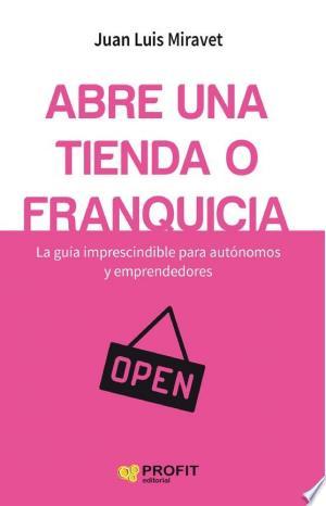 Abre una tienda o franquicia: La guía imprescindible para autónomos y emprendedores - ISBN:9788416583768