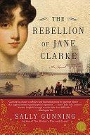 The Rebellion of Jane Clarke Book PDF