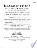 Descriptions des arts et métiers, faites ou approuvées par Messieurs de l'Académie royale des sciences de Paris... Nouvelle édition. Publiée avec des observations... par J. E. Bertrand,...