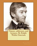 Nature  Addresses  and Lectures  by Ralph Waldo Emerson