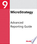 Advanced Reporting Guide for MicroStrategy 9 2 1m