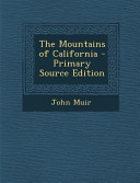 The Mountains of California - Primary Source Edition
