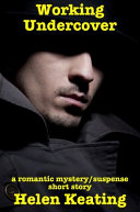 Working Undercover  a Romantic Mystery suspense Short Story