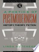 A Poetics Of Postmodernism book