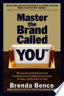 Master The Brand Called You The Proven Leadership Personal Branding System To Help You Earn More Do More And Be More At Work
