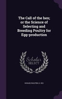 The Call of the Hen  Or the Science of Selecting and Breeding Poultry for Egg Production
