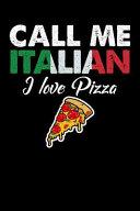 Call Me Italian I Love Pizza