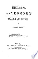 Theoretical astronomy examined and exposed  by  Common sense
