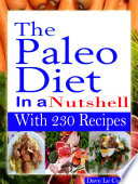 The Paleo Diet In a Nutshell  With 230 Recipes