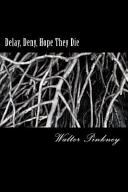 Delay  Deny  Hope They Die