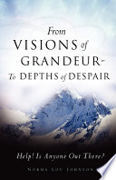 From Visions of Grandeur - To Depths of Despair To Write This Book Many Details Were Either