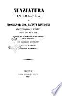 Nunziatura in Irlanda di Monsignor Gio  Batista Rinuccini arcivescovo di Fermo negli anni 1645 a 1649 pubblicata per la prima volta su  mss  originali della Rinucciniana con documenti illustrativi per cura di G  Aiazzi