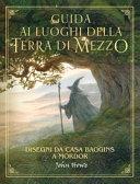Guida ai luoghi della Terra di Mezzo. Disegni da casa Baggins a Mordor Book Cover