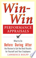 Win Win Performance Appraisals  What to Do Before  During  and After the Review to Get the Best Results for Yourself and Your Employees