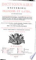 Dictionnaire universel francois et latin ... avec des remarques d'eridition et de critique ... Nouv. ed. corr. et considerablement augm