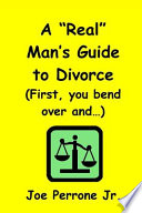 A  Real  Man s Guide To Divorce  First  you bend over and