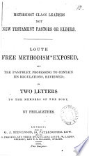 Methodist class leaders not New Testament pastors or elders  Louth  free Methodism  exposed  and the pamphlet  professing to contain its regulations  reviewed  in 2 letters  By Philalethes