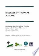 Diseases of Tropical Acacias  Proceedings of an International Workshop Held at Subanjeriji  South Sumatra   28 April 3 May 1996