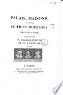 Palais, maisons, et autres edifices modernes, dessines à Rome; publiés à Paris par Charles Percier et P.F.L. Fontaine en 1798