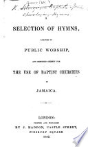 A Selection of Hymns  adapted to public worship  and designed chiefly for the use of Baptist Churches in Jamaica