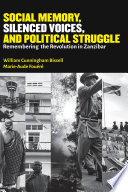 Social Memory, Silenced Voices, and Political Struggle Of The 1964 Zanzibar Revolution Analyzing It S Continuing