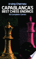 Capablanca s Best Chess Endings