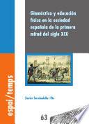 Gimn  stica y educaci  n f  sica en la sociedad espa  ola de la primera mitad del siglo XIX