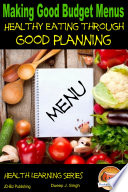 Making Good Budget Menus   Healthy Eating through Good Planning Book PDF