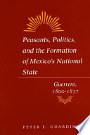 Peasants  Politics  and the Formation of Mexico s National State