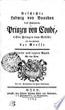 Geschichte Ludwig von Bourbon des Zweyten  Prinzen von Cond    ersten Prinzen vom Gebl  t  mit dem Zunamen der Grosse