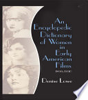 An Encyclopedic Dictionary Of Women In Early American Films