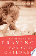 A Mother s Guide to Praying for Your Children