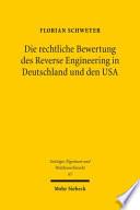 Die Rechtliche Bewertung des Reverse Engineering in Deutschland und Den USA