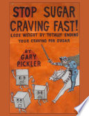Stop Sugar Craving Fast! - Lose Weight By Totally Ending Your Craving for Sugar.