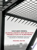 Nazi War Crimes Us Intelligence And Selective Prosecution At Nuremberg