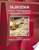 Tajikistan Customs Trade Regulations And Procedures Handbook Volume 1 Strategic And Practical Information