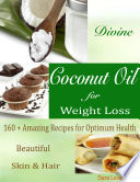 Divine Coconut Oil for Weight Loss   160   Amazing Recipes for Optimum Health Beautiful Skin   Hair