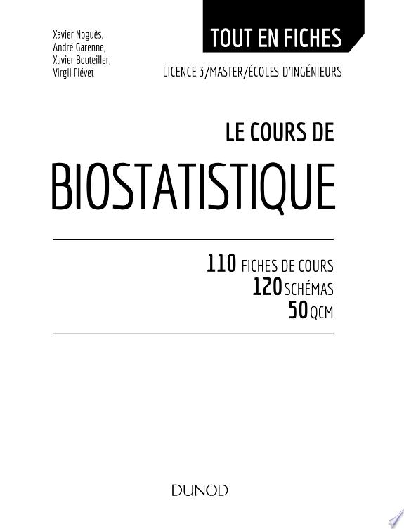 Le cours de biostatistique : 110 fiches de cours : 120schémas : 50QCM / Xavier Noguès, André Garenne, Xavier Bouteiller, [et al.].- Malakoff : Dunod , DL 2018