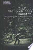 Bigfoot  the Loch Ness Monster  and Unexplained Creatures