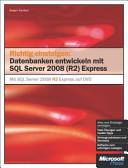 Richtig einsteigen: Datenbanken entwickeln mit SQL Server 2008 R2 Express