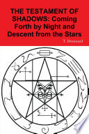 The Testament Of Shadows: Coming Forth By Night And Descent From The Stars : ...