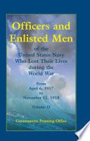 Officers and Enlisted Men of the United States Navy Who Lost Their Lives During the World War, from April 6, 1917, to November 11, 1918