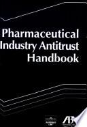 Pharmaceutical Industry Antitrust Handbook