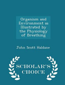 Organism and Environment as Illustrated by the Physiology of Breathing - Scholar's Choice Edition