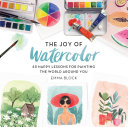The Joy Of Watercolor : easy-to-follow instructions! for a soothing...