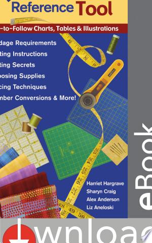 All-in-One Quilter's Reference Tool: Easy-to-Follow Charts, Tables & Illustrations Yardage Requirements Cutting Instructions Setting Secrets Choosing Supplies Piecing Techniques Number Conversions & More! - ISBN:9781607050599