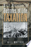 Will Walther s debates of Life   Taxation